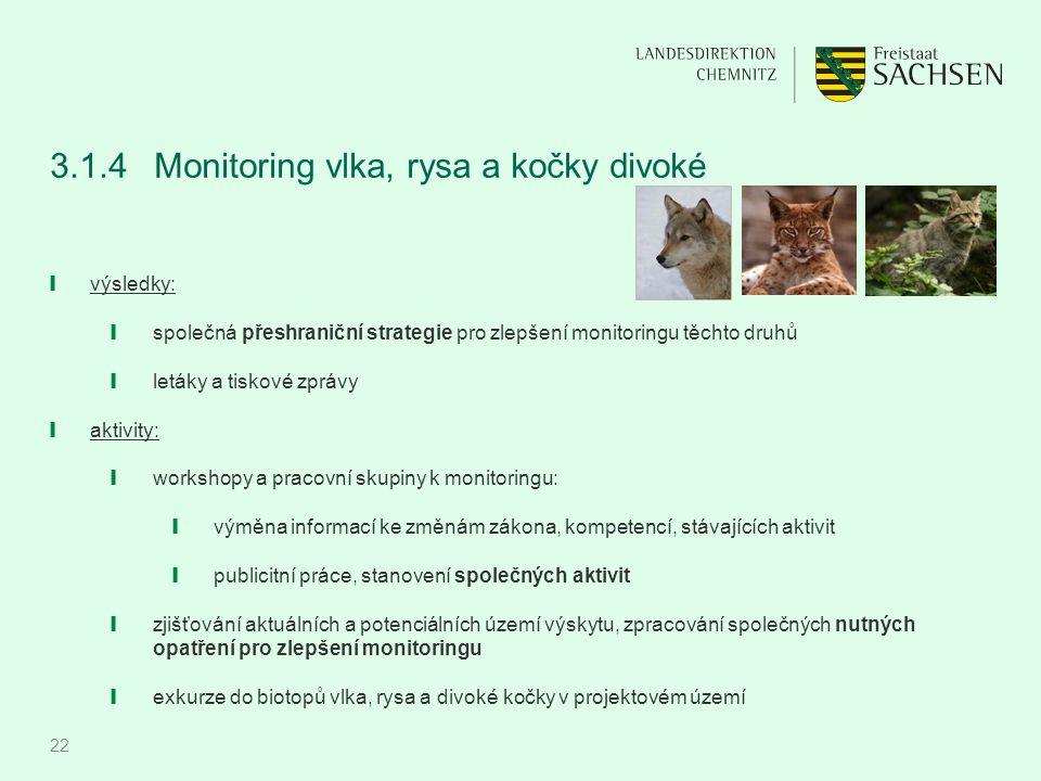 22 3.1.4 Monitoring vlka, rysa a kočky divoké ❙ výsledky: ❙ společná přeshraniční strategie pro zlepšení monitoringu těchto druhů ❙ letáky a tiskové z