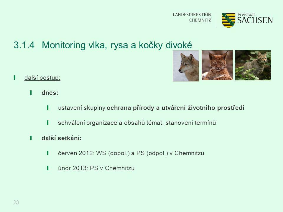 23 3.1.4 Monitoring vlka, rysa a kočky divoké ❙ další postup: ❙ dnes: ❙ ustavení skupiny ochrana přírody a utváření životního prostředí ❙ schválení or