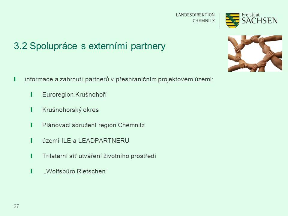 27 3.2 Spolupráce s externími partnery ❙ informace a zahrnutí partnerů v přeshraničním projektovém území: ❙ Euroregion Krušnohoří ❙ Krušnohorský okres