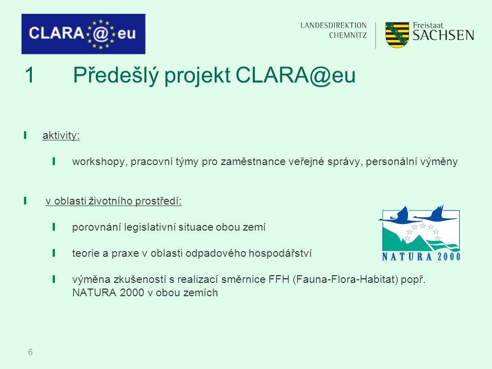 6 1Předešlý projekt CLARA@eu ❙ aktivity: ❙ workshopy, pracovní týmy pro zaměstnance veřejné správy, personální výměny ❙ v oblasti životního prostředí: