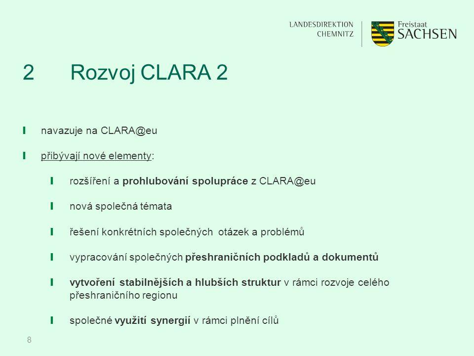 8 2 Rozvoj CLARA 2 ❙ navazuje na CLARA@eu ❙ přibývají nové elementy: ❙ rozšíření a prohlubování spolupráce z CLARA@eu ❙ nová společná témata ❙ řešení