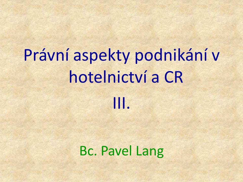 Bc. Pavel Lang Právní aspekty podnikání v hotelnictví a CR III.
