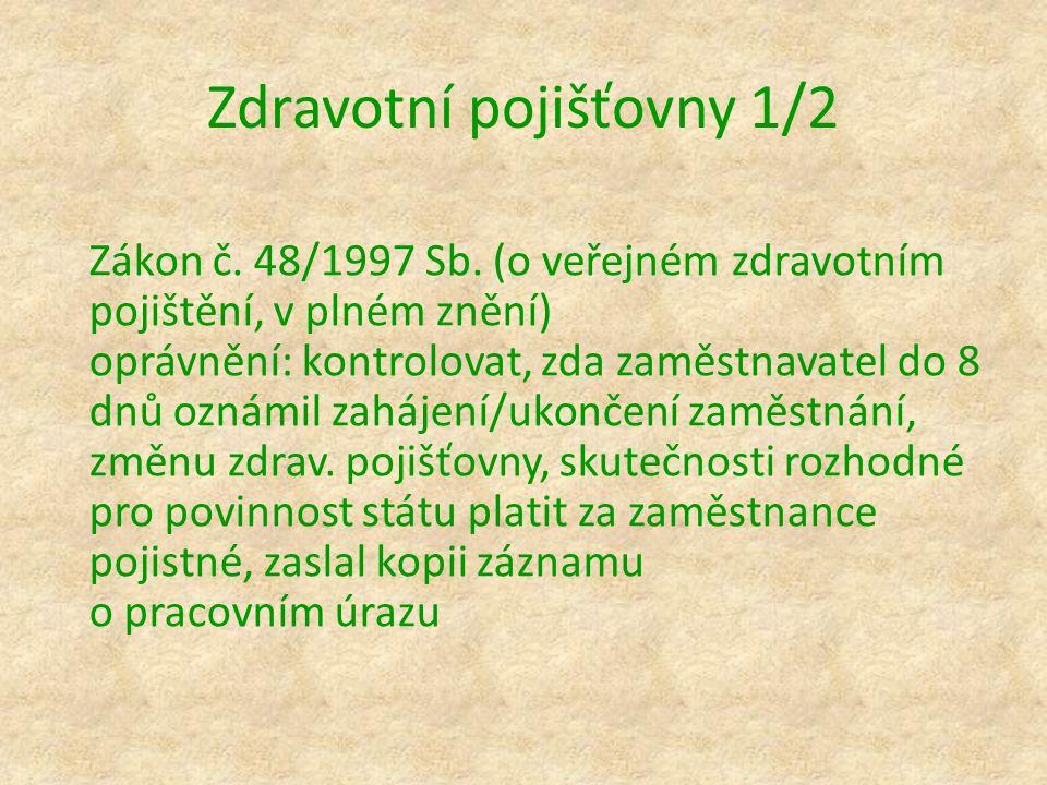 Zdravotní pojišťovny 1/2 Zákon č. 48/1997 Sb. (o veřejném zdravotním pojištění, v plném znění) oprávnění: kontrolovat, zda zaměstnavatel do 8 dnů ozná