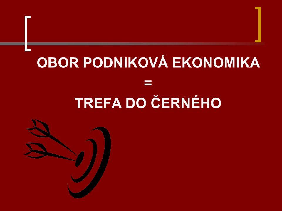 OBOR PODNIKOVÁ EKONOMIKA = TREFA DO ČERNÉHO