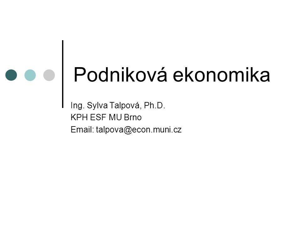 Podniková ekonomika Ing. Sylva Talpová, Ph.D. KPH ESF MU Brno Email: talpova@econ.muni.cz