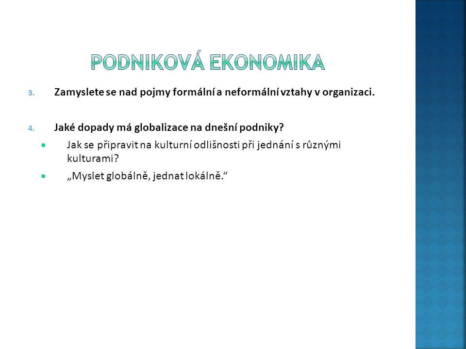 3. Zamyslete se nad pojmy formální a neformální vztahy v organizaci. 4. Jaké dopady má globalizace na dnešní podniky?  Jak se připravit na kulturní o