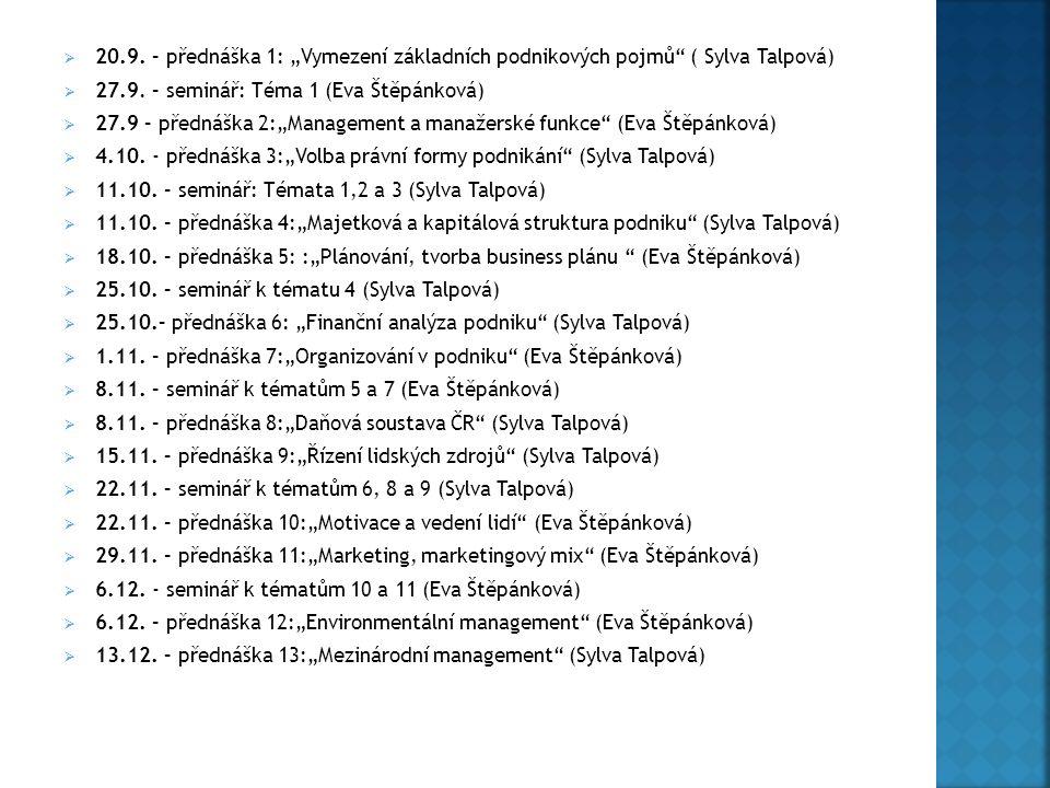 """ 20.9. – přednáška 1: """"Vymezení základních podnikových pojmů"""" ( Sylva Talpová)  27.9. – seminář: Téma 1 (Eva Štěpánková)  27.9 – přednáška 2:""""Manag"""