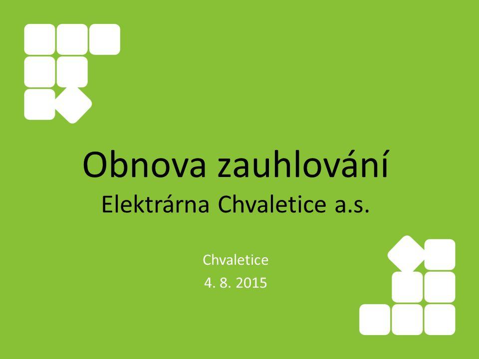 Obnova zauhlování Elektrárna Chvaletice a.s. Chvaletice 4. 8. 2015