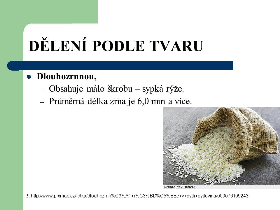 DĚLENÍ PODLE TVARU Dlouhozrnnou, – Obsahuje málo škrobu – sypká rýže.