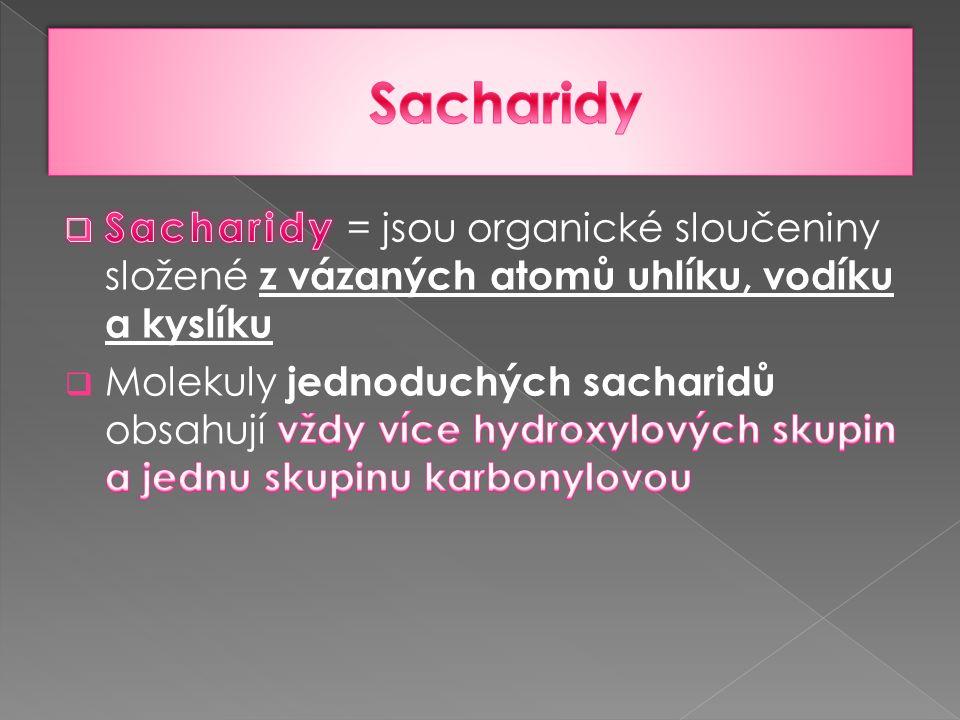 Jednoduché sacharidy obsahují 3 až 6 atomů uhlíku v molekule, např.