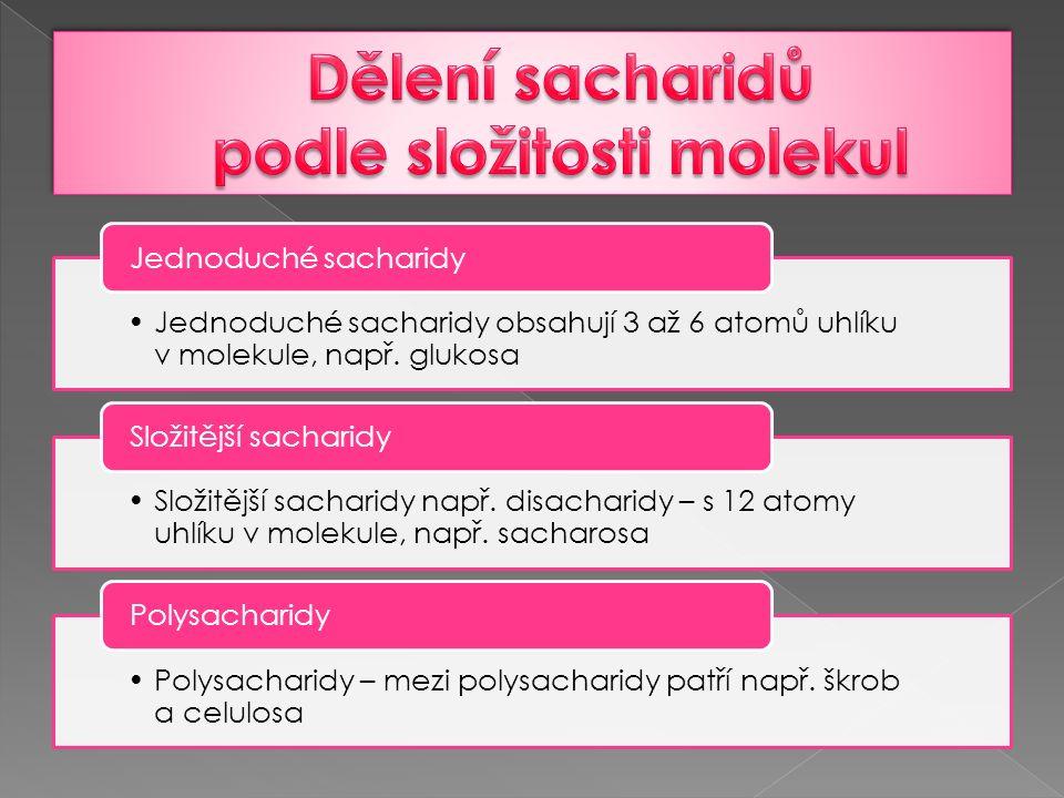 Jednoduché sacharidy obsahují 3 až 6 atomů uhlíku v molekule, např. glukosa Jednoduché sacharidy Složitější sacharidy např. disacharidy – s 12 atomy u