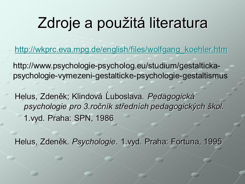 Zdroje a použitá literatura http://wkprc.eva.mpg.de/english/files/wolfgang_koehler.htm Helus, Zdeněk; Klindová Ĺuboslava.