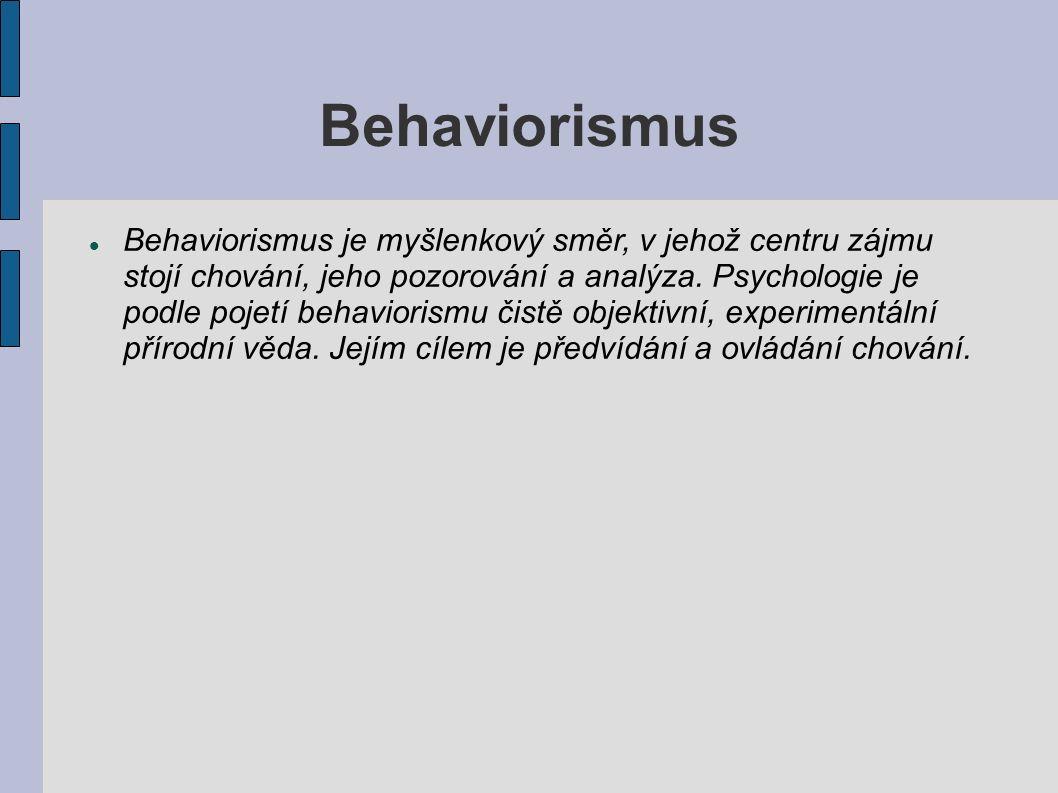 Behaviorismus Behaviorismus je myšlenkový směr, v jehož centru zájmu stojí chování, jeho pozorování a analýza. Psychologie je podle pojetí behaviorism