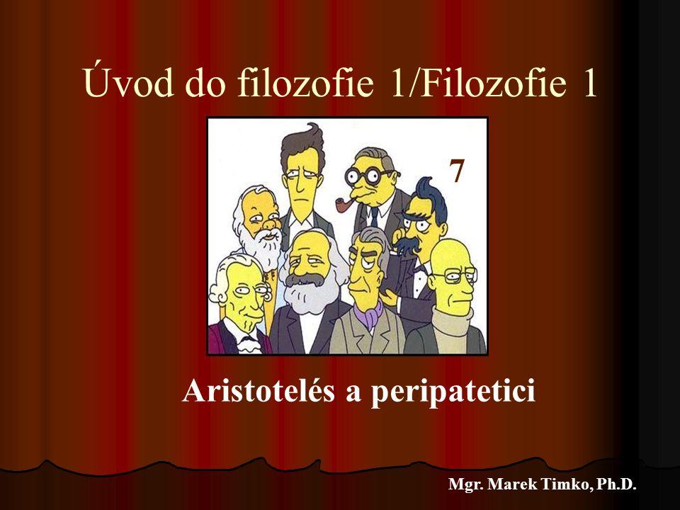 Úvod do filozofie 1/Filozofie 1 Mgr. Marek Timko, Ph.D. 6 Aristotelés a peripatetici 7