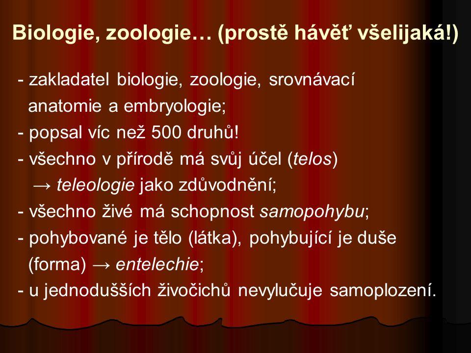 Biologie, zoologie… (prostě hávěť všelijaká!) - zakladatel biologie, zoologie, srovnávací anatomie a embryologie; - popsal víc než 500 druhů! - všechn