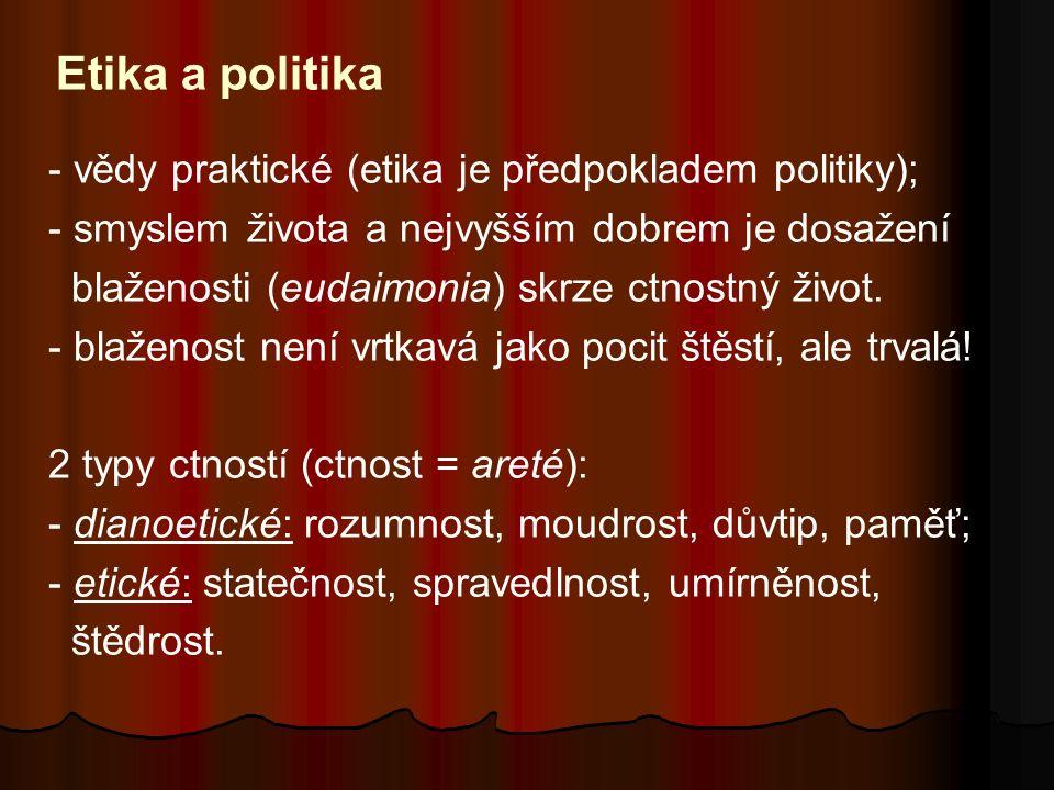 Etika a politika - vědy praktické (etika je předpokladem politiky); - smyslem života a nejvyšším dobrem je dosažení blaženosti (eudaimonia) skrze ctno