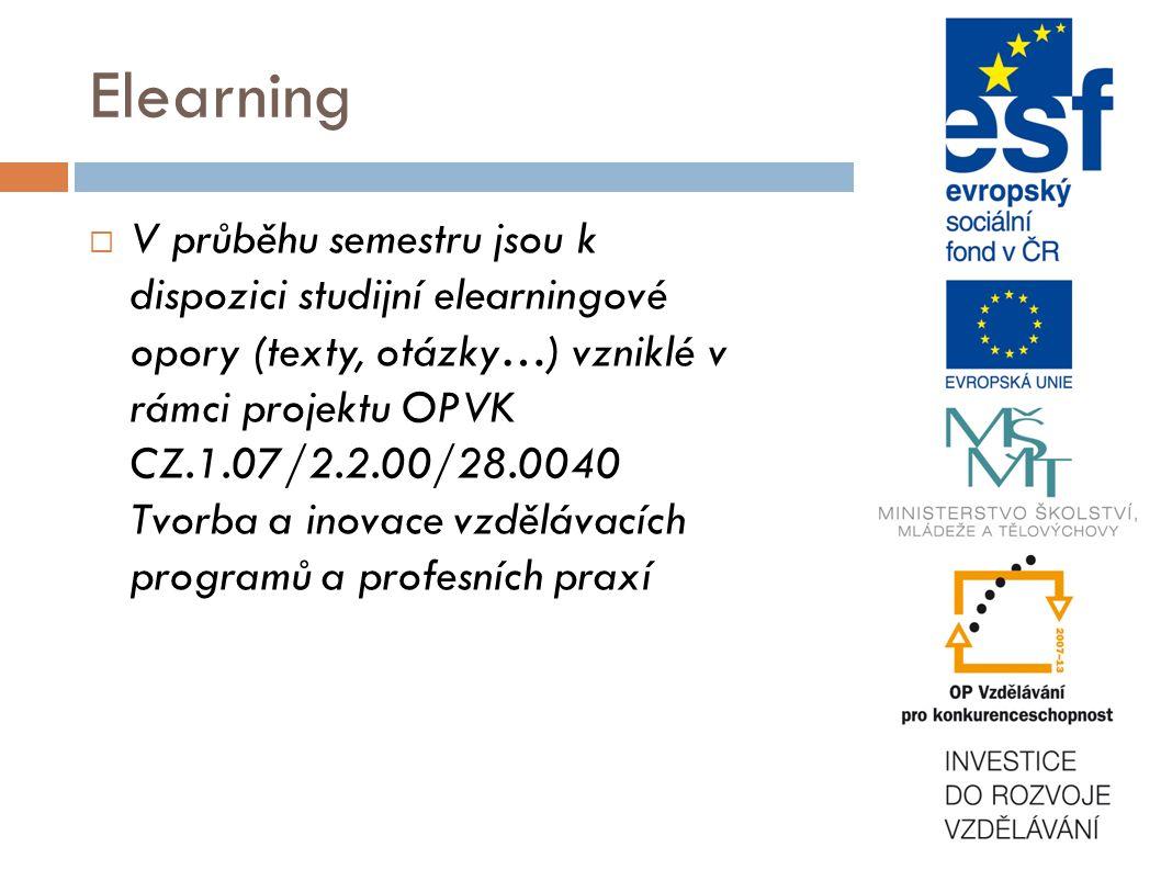 Elearning  V průběhu semestru jsou k dispozici studijní elearningové opory (texty, otázky…) vzniklé v rámci projektu OPVK CZ.1.07/2.2.00/28.0040 Tvorba a inovace vzdělávacích programů a profesních praxí