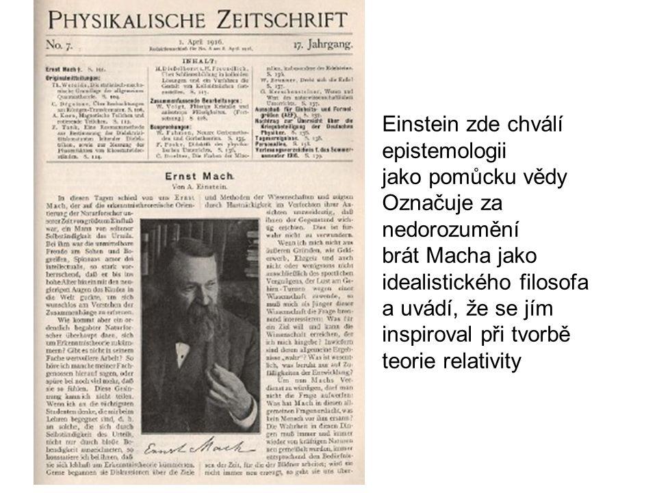 Einstein zde chválí epistemologii jako pomůcku vědy Označuje za nedorozumění brát Macha jako idealistického filosofa a uvádí, že se jím inspiroval při