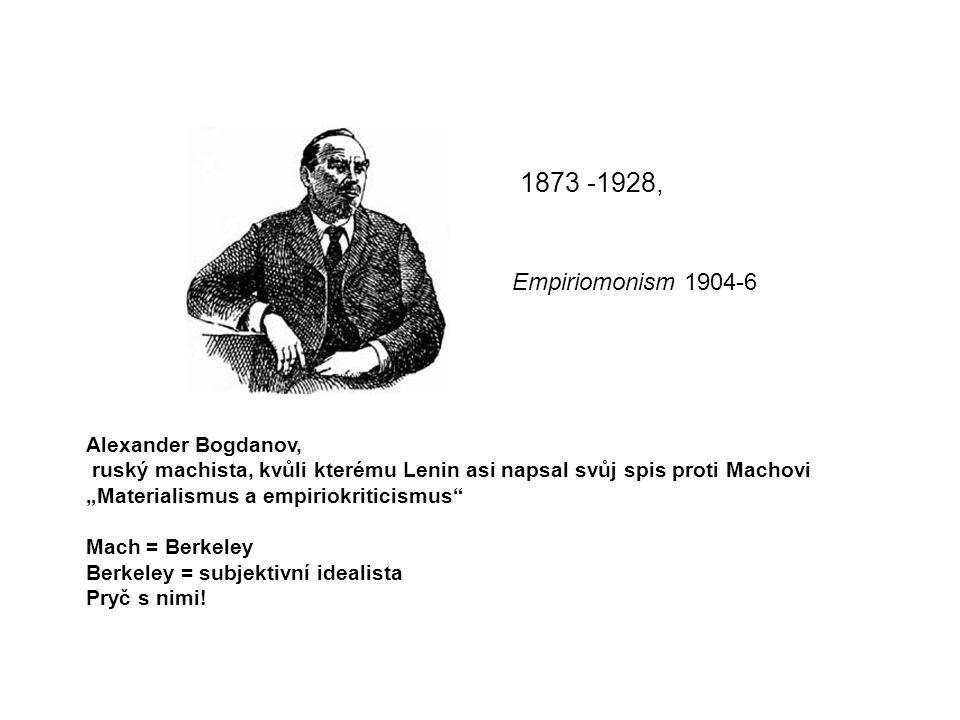 "Alexander Bogdanov, ruský machista, kvůli kterému Lenin asi napsal svůj spis proti Machovi ""Materialismus a empiriokriticismus"" Mach = Berkeley Berkel"