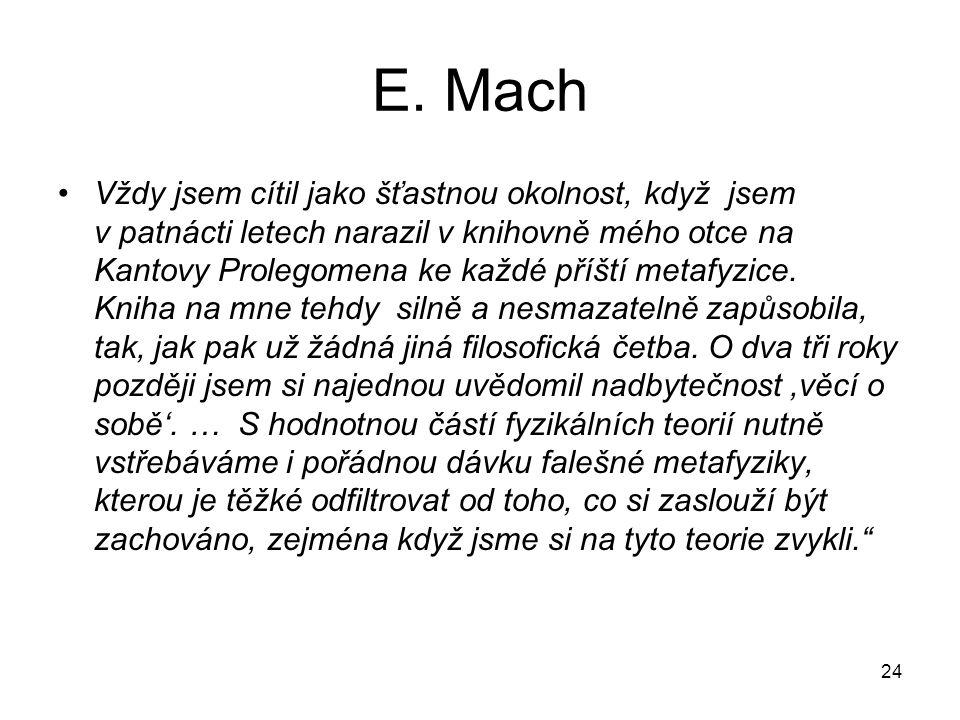 E. Mach Vždy jsem cítil jako šťastnou okolnost, když jsem v patnácti letech narazil v knihovně mého otce na Kantovy Prolegomena ke každé příští metafy