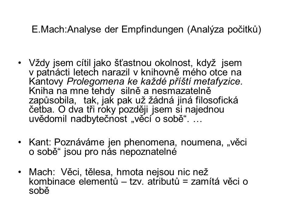 E.Mach:Analyse der Empfindungen (Analýza počitků) Vždy jsem cítil jako šťastnou okolnost, když jsem v patnácti letech narazil v knihovně mého otce na