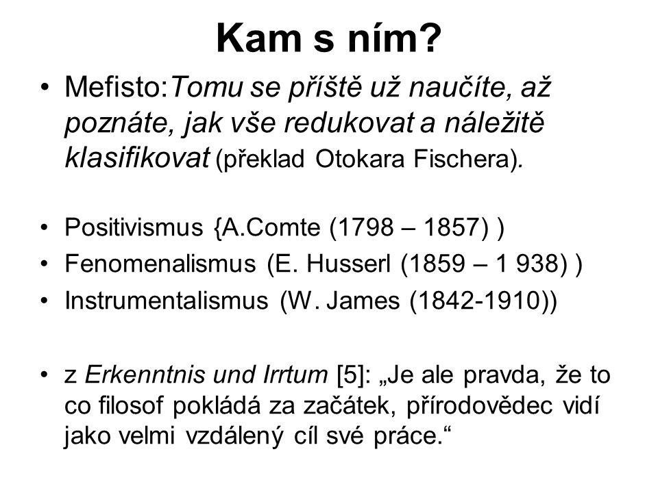 Kam s ním? Mefisto:Tomu se příště už naučíte, až poznáte, jak vše redukovat a náležitě klasifikovat (překlad Otokara Fischera). Positivismus {A.Comte