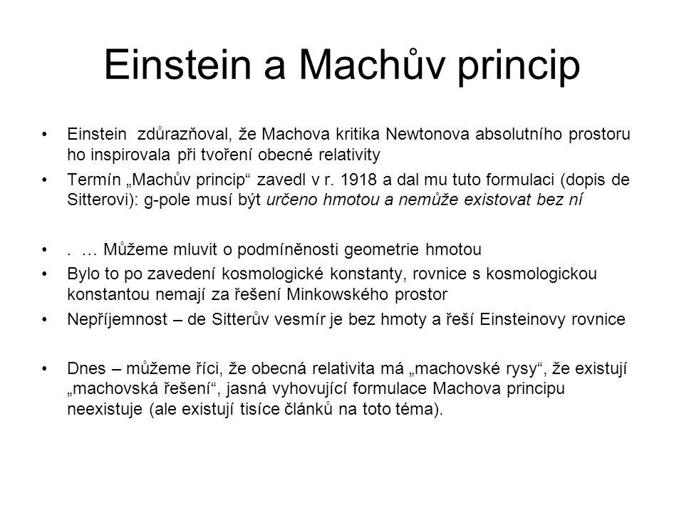 Einstein a Machův princip Einstein zdůrazňoval, že Machova kritika Newtonova absolutního prostoru ho inspirovala při tvoření obecné relativity Termín