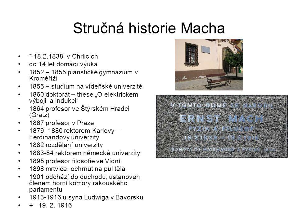 Stručná historie Macha * 18.2.1838 v Chrlicích do 14 let domácí výuka 1852 – 1855 piaristické gymnázium v Kroměříži 1855 – studium na vídeňské univerz