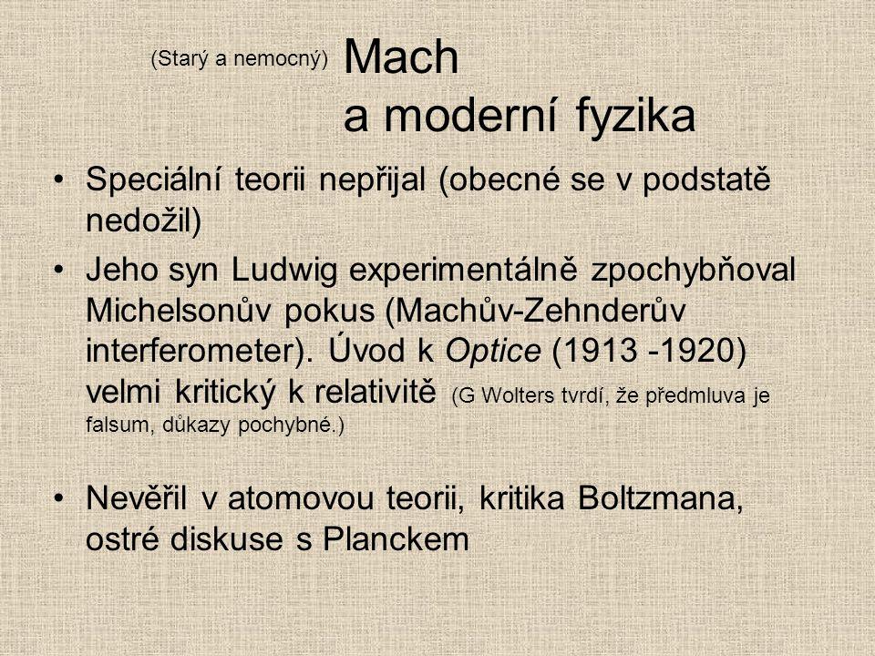 Mach a moderní fyzika Speciální teorii nepřijal (obecné se v podstatě nedožil) Jeho syn Ludwig experimentálně zpochybňoval Michelsonův pokus (Machův-Z