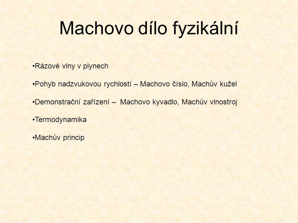 Machovo dílo fyzikální Rázové vlny v plynech Pohyb nadzvukovou rychlostí – Machovo číslo, Machův kužel Demonstrační zařízení – Machovo kyvadlo, Machův