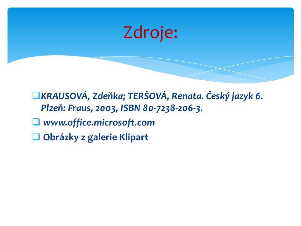 KRAUSOVÁ, Zdeňka; TERŠOVÁ, Renata. Český jazyk 6. Plzeň: Fraus, 2003, ISBN 80-7238-206-3.  www.office.microsoft.com  Obrázky z galerie Klipart Zdr