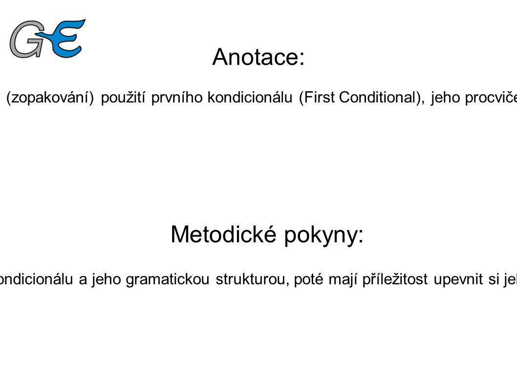 Anotace: Pracovní list slouží k vysvětlení (zopakování) použití prvního kondicionálu (First Conditional), jeho procvičení a upevnění správného užití.