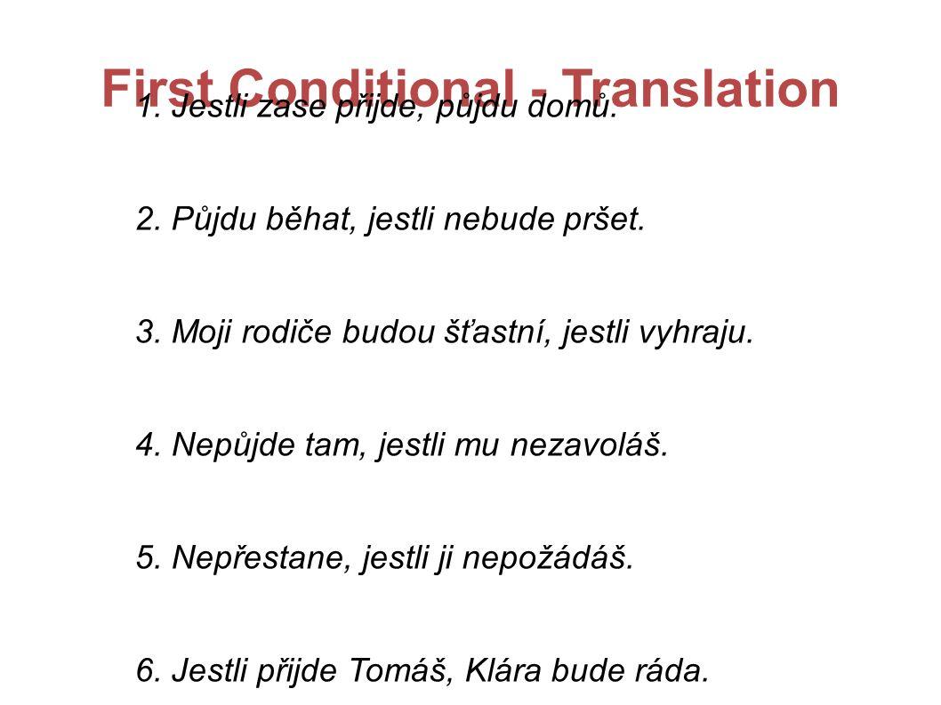 First Conditional - Translation 1. Jestli zase přijde, půjdu domů.