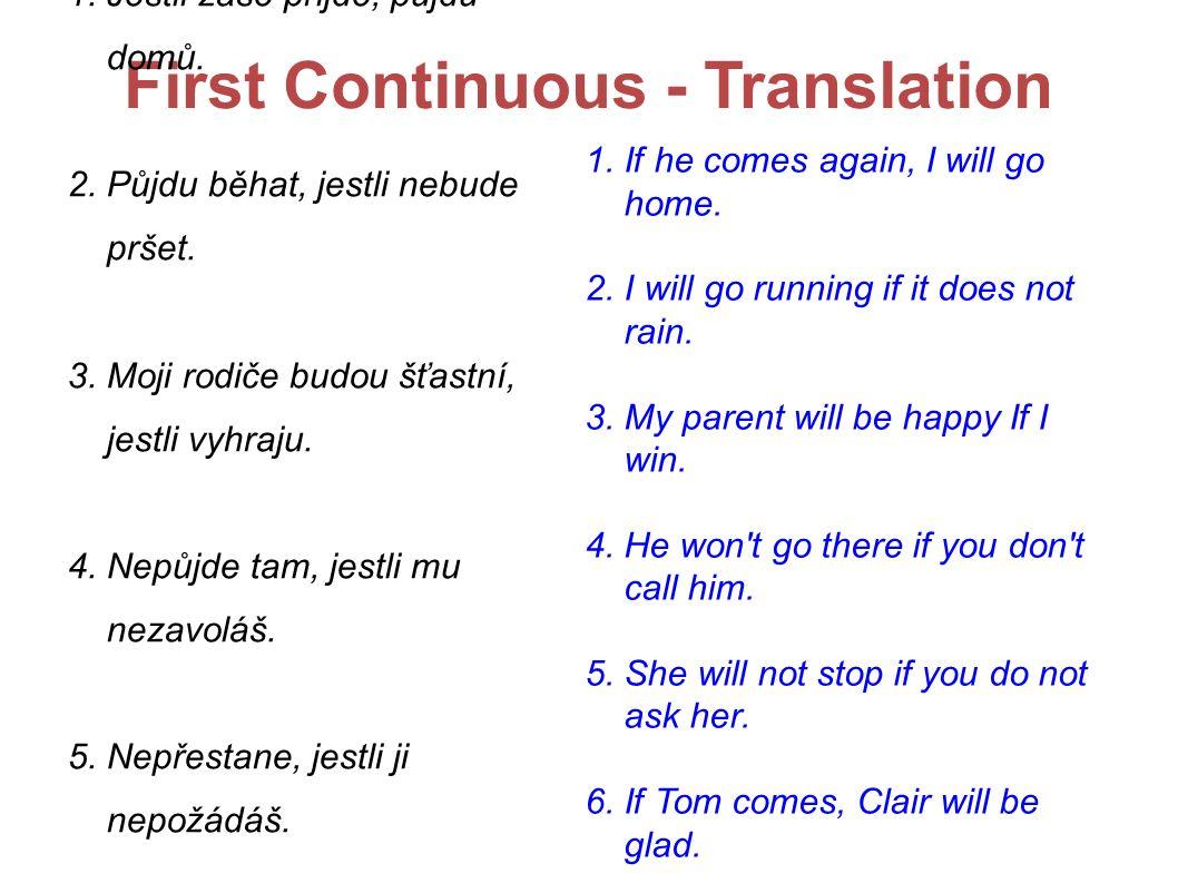 First Continuous - Translation 1. Jestli zase přijde, půjdu domů.
