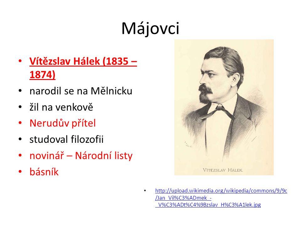 Májovci Vítězslav Hálek (1835 – 1874) narodil se na Mělnicku žil na venkově Nerudův přítel studoval filozofii novinář – Národní listy básník http://upload.wikimedia.org/wikipedia/commons/9/9c /Jan_Vil%C3%ADmek_- _V%C3%ADt%C4%9Bzslav_H%C3%A1lek.jpg http://upload.wikimedia.org/wikipedia/commons/9/9c /Jan_Vil%C3%ADmek_- _V%C3%ADt%C4%9Bzslav_H%C3%A1lek.jpg