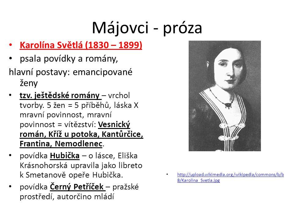 Májovci - próza Karolína Světlá (1830 – 1899) psala povídky a romány, hlavní postavy: emancipované ženy tzv. ještědské romány – vrchol tvorby. 5 žen =