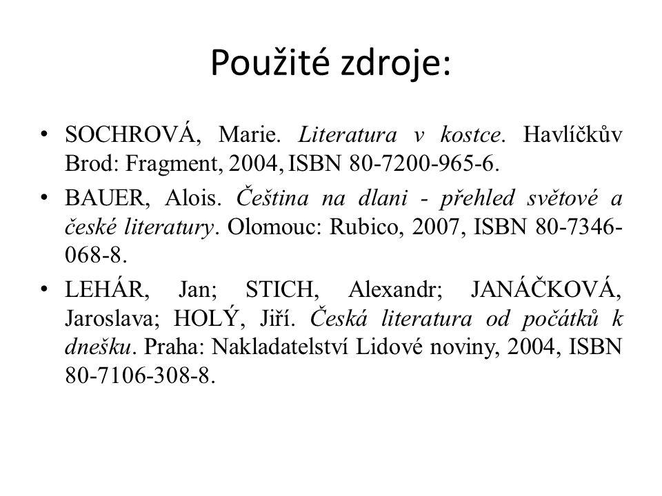 Použité zdroje: SOCHROVÁ, Marie. Literatura v kostce. Havlíčkův Brod: Fragment, 2004, ISBN 80-7200-965-6. BAUER, Alois. Čeština na dlani - přehled svě