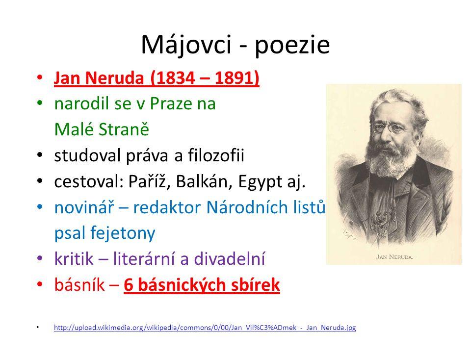 Májovci - poezie Jan Neruda (1834 – 1891) narodil se v Praze na Malé Straně studoval práva a filozofii cestoval: Paříž, Balkán, Egypt aj. novinář – re