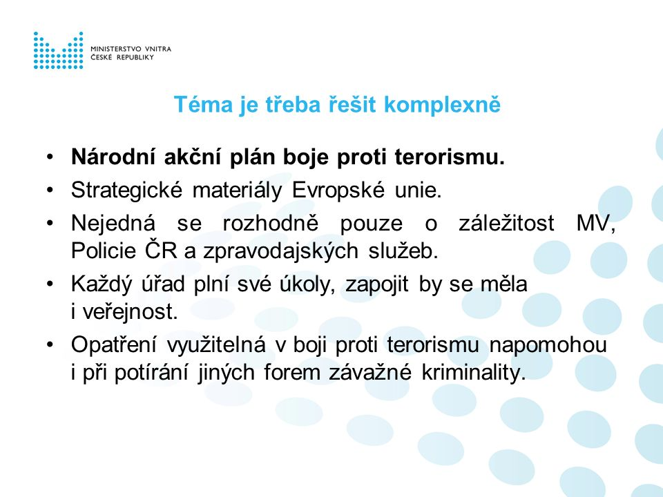 Téma je třeba řešit komplexně Národní akční plán boje proti terorismu. Strategické materiály Evropské unie. Nejedná se rozhodně pouze o záležitost MV,