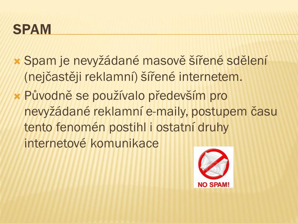 SPAM  Spam je nevyžádané masově šířené sdělení (nejčastěji reklamní) šířené internetem.