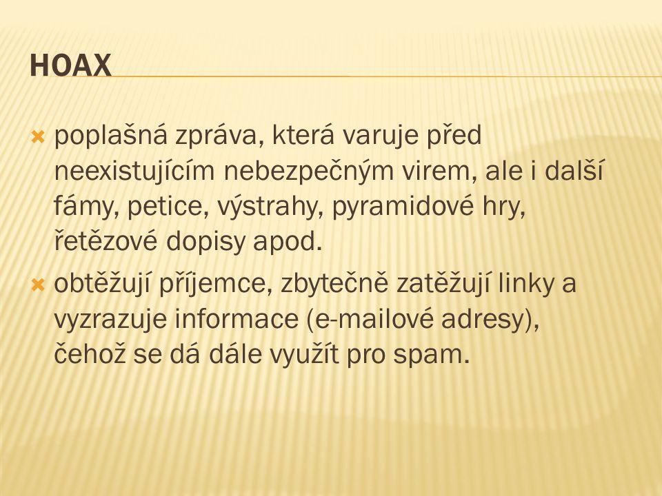 HOAX  poplašná zpráva, která varuje před neexistujícím nebezpečným virem, ale i další fámy, petice, výstrahy, pyramidové hry, řetězové dopisy apod.