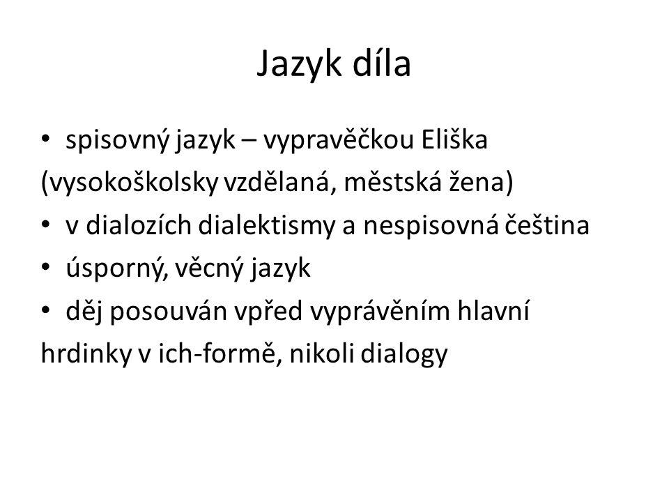 Jazyk díla spisovný jazyk – vypravěčkou Eliška (vysokoškolsky vzdělaná, městská žena) v dialozích dialektismy a nespisovná čeština úsporný, věcný jazy