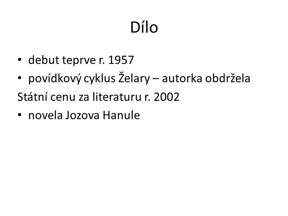 Dílo debut teprve r. 1957 povídkový cyklus Želary – autorka obdržela Státní cenu za literaturu r. 2002 novela Jozova Hanule