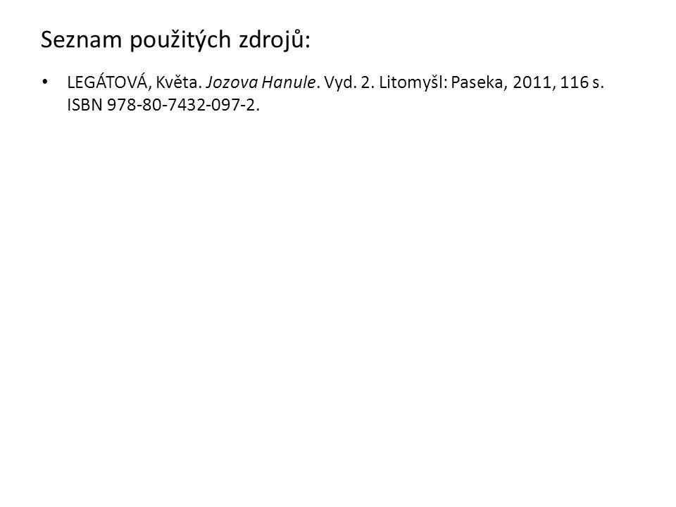 Seznam použitých zdrojů: LEGÁTOVÁ, Květa. Jozova Hanule. Vyd. 2. Litomyšl: Paseka, 2011, 116 s. ISBN 978-80-7432-097-2.