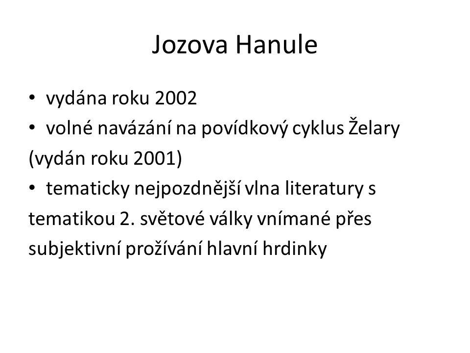 Jozova Hanule vydána roku 2002 volné navázání na povídkový cyklus Želary (vydán roku 2001) tematicky nejpozdnější vlna literatury s tematikou 2. světo