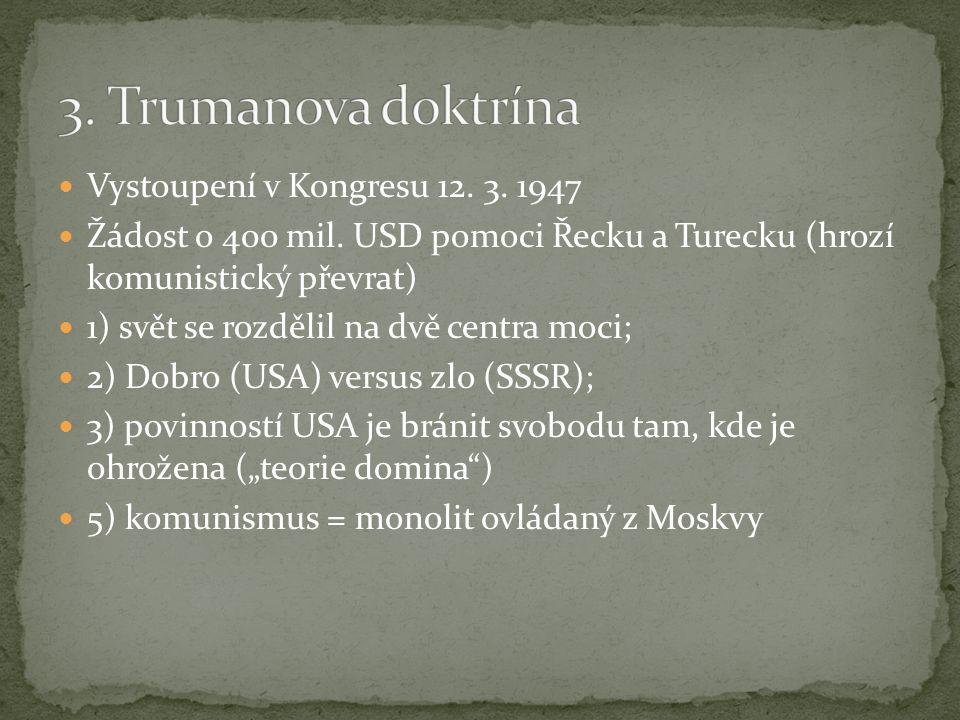 Vystoupení v Kongresu 12. 3. 1947 Žádost o 400 mil. USD pomoci Řecku a Turecku (hrozí komunistický převrat) 1) svět se rozdělil na dvě centra moci; 2)