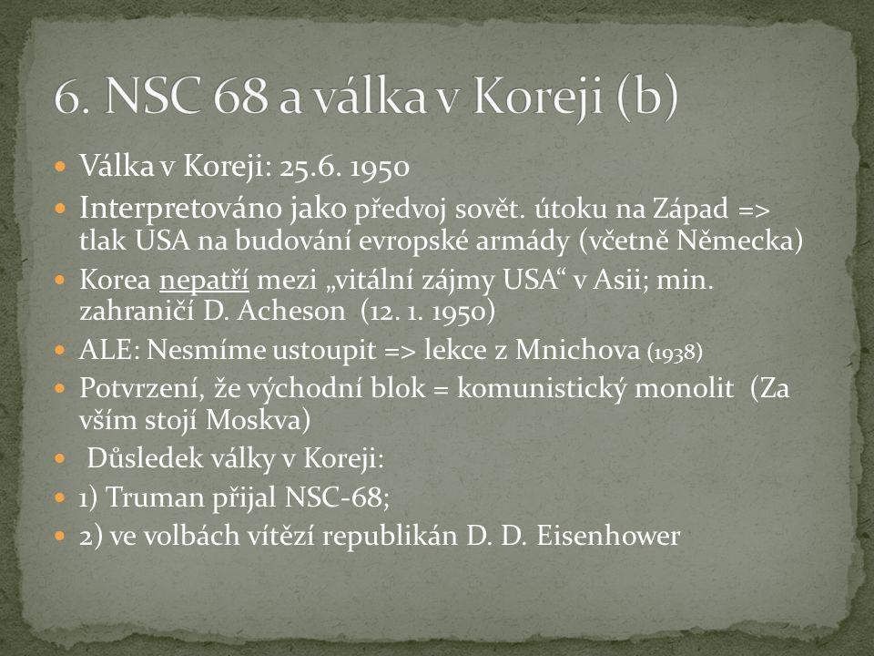 Válka v Koreji: 25.6. 1950 Interpretováno jako předvoj sovět. útoku na Západ => tlak USA na budování evropské armády (včetně Německa) Korea nepatří me