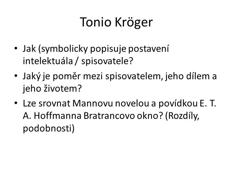 Tonio Kröger Jak (symbolicky popisuje postavení intelektuála / spisovatele? Jaký je poměr mezi spisovatelem, jeho dílem a jeho životem? Lze srovnat Ma
