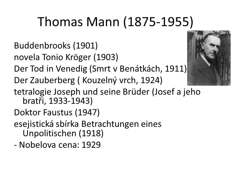 Thomas Mann (1875-1955) Buddenbrooks (1901) novela Tonio Kröger (1903) Der Tod in Venedig (Smrt v Benátkách, 1911) Der Zauberberg ( Kouzelný vrch, 1924) tetralogie Joseph und seine Brüder (Josef a jeho bratři, 1933-1943) Doktor Faustus (1947) esejistická sbírka Betrachtungen eines Unpolitischen (1918) - Nobelova cena: 1929