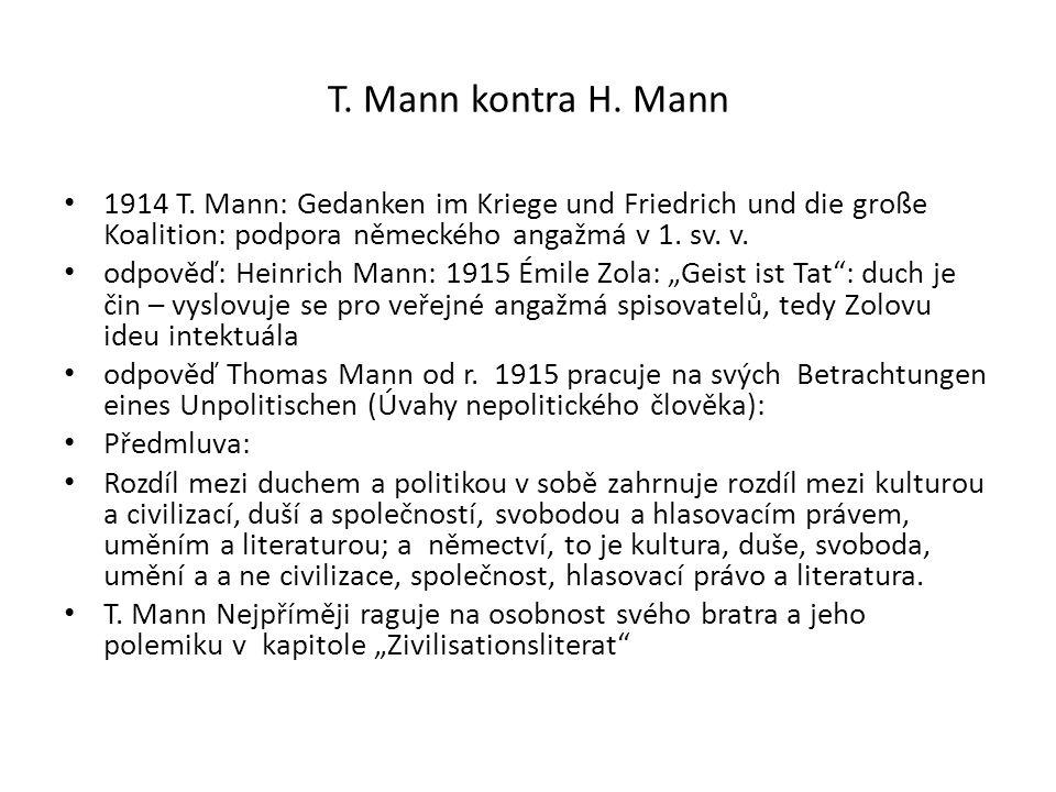 T. Mann kontra H. Mann 1914 T. Mann: Gedanken im Kriege und Friedrich und die große Koalition: podpora německého angažmá v 1. sv. v. odpověď: Heinrich